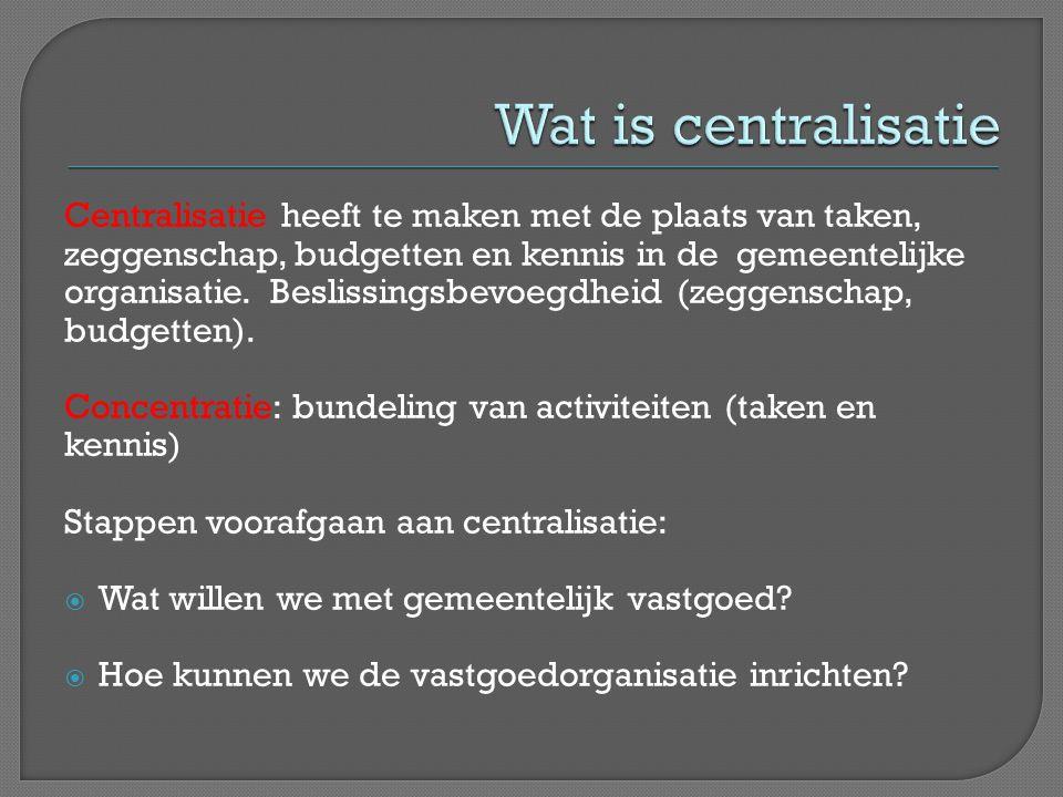 Centralisatie heeft te maken met de plaats van taken, zeggenschap, budgetten en kennis in de gemeentelijke organisatie.