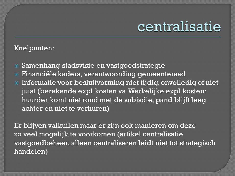 Knelpunten:  Samenhang stadsvisie en vastgoedstrategie  Financiële kaders, verantwoording gemeenteraad  Informatie voor besluitvorming niet tijdig,