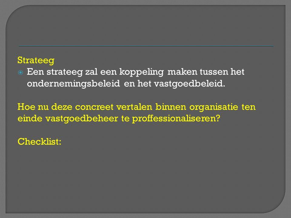 Strateeg  Een strateeg zal een koppeling maken tussen het ondernemingsbeleid en het vastgoedbeleid. Hoe nu deze concreet vertalen binnen organisatie