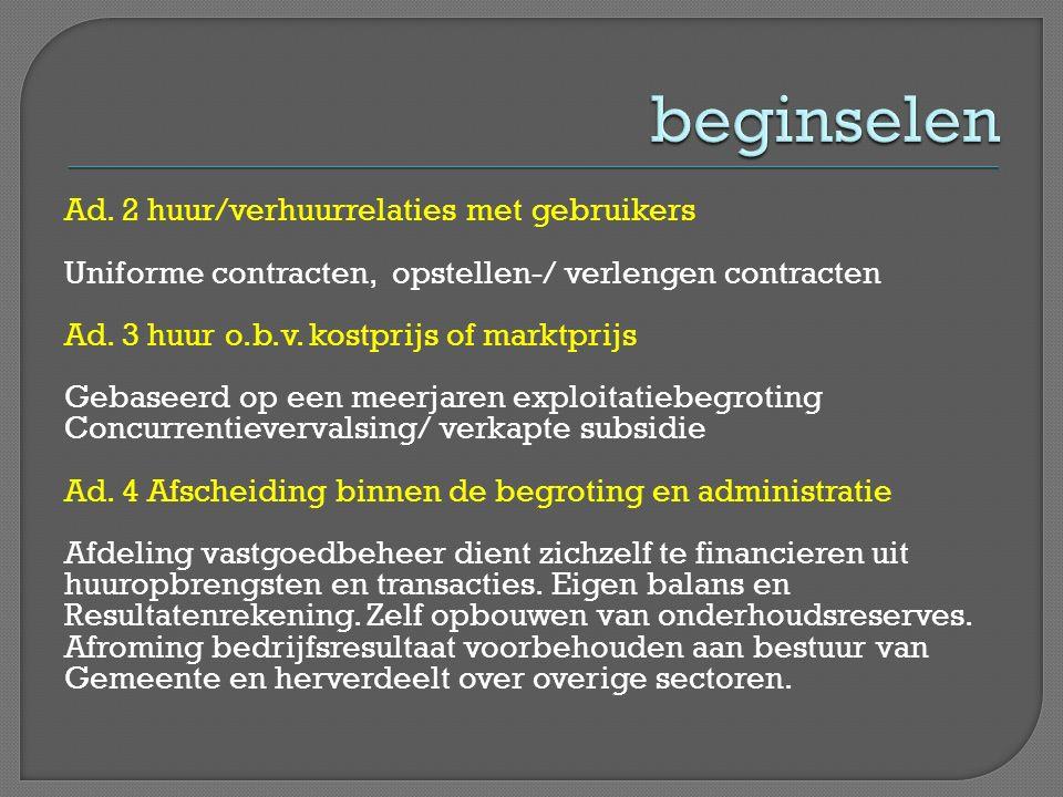 Ad. 2 huur/verhuurrelaties met gebruikers Uniforme contracten, opstellen-/ verlengen contracten Ad. 3 huur o.b.v. kostprijs of marktprijs Gebaseerd op