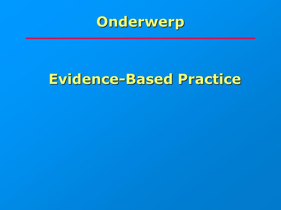 Onderwerp Evidence-Based Practice Evidence-Based Practice