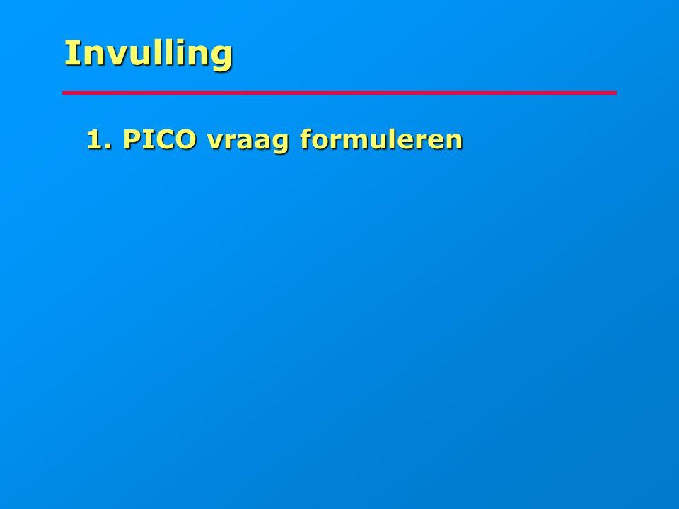 Invulling 1. PICO vraag formuleren 1. PICO vraag formuleren