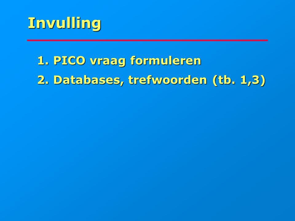 Invulling 1. PICO vraag formuleren 1. PICO vraag formuleren 2. Databases, trefwoorden (tb. 1,3) 2. Databases, trefwoorden (tb. 1,3)