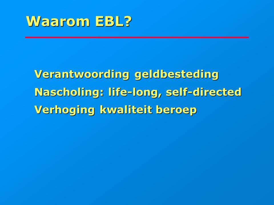 Waarom EBL? Verantwoording geldbesteding Verantwoording geldbesteding Nascholing: life-long, self-directed Nascholing: life-long, self-directed Verhog