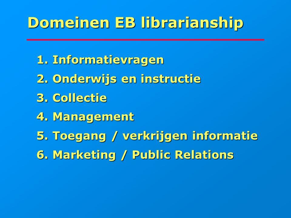 Domeinen EB librarianship 1. Informatievragen 1. Informatievragen 2. Onderwijs en instructie 2. Onderwijs en instructie 3. Collectie 3. Collectie 4. M