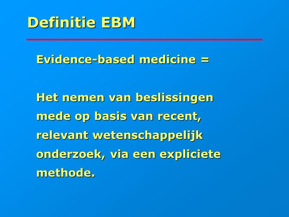 Definitie EBM Evidence-based medicine = Evidence-based medicine = Het nemen van beslissingen Het nemen van beslissingen mede op basis van recent, mede