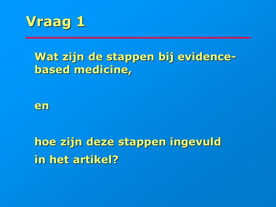 Vraag 1 Wat zijn de stappen bij evidence- based medicine, Wat zijn de stappen bij evidence- based medicine, en en hoe zijn deze stappen ingevuld hoe z