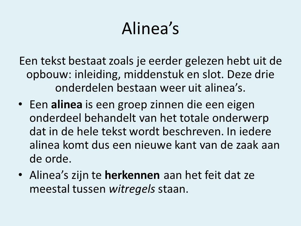 Alinea's Een tekst bestaat zoals je eerder gelezen hebt uit de opbouw: inleiding, middenstuk en slot.
