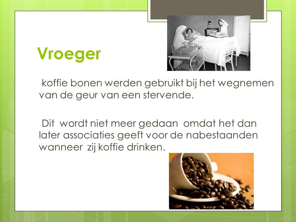 Vroeger koffie bonen werden gebruikt bij het wegnemen van de geur van een stervende. Dit wordt niet meer gedaan omdat het dan later associaties geeft