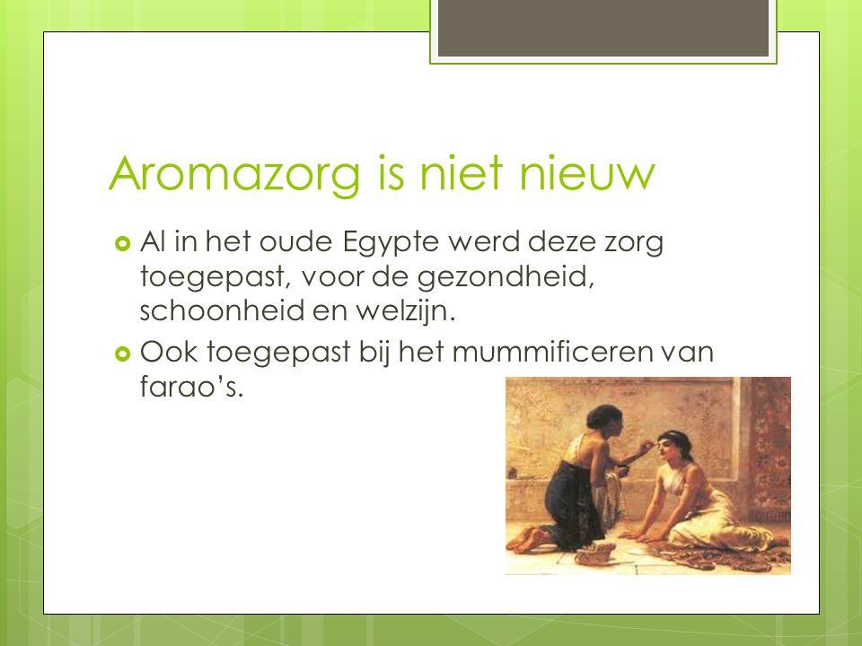 Aromazorg is niet nieuw  Al in het oude Egypte werd deze zorg toegepast, voor de gezondheid, schoonheid en welzijn.  Ook toegepast bij het mummifice