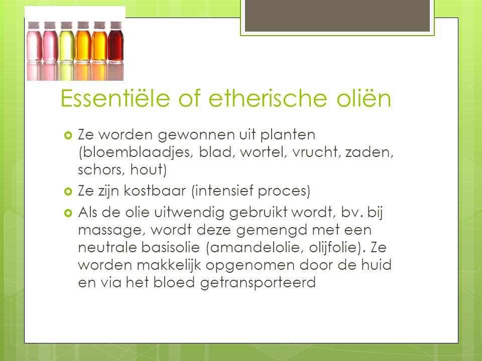Essentiële of etherische oliën  Ze worden gewonnen uit planten (bloemblaadjes, blad, wortel, vrucht, zaden, schors, hout)  Ze zijn kostbaar (intensi