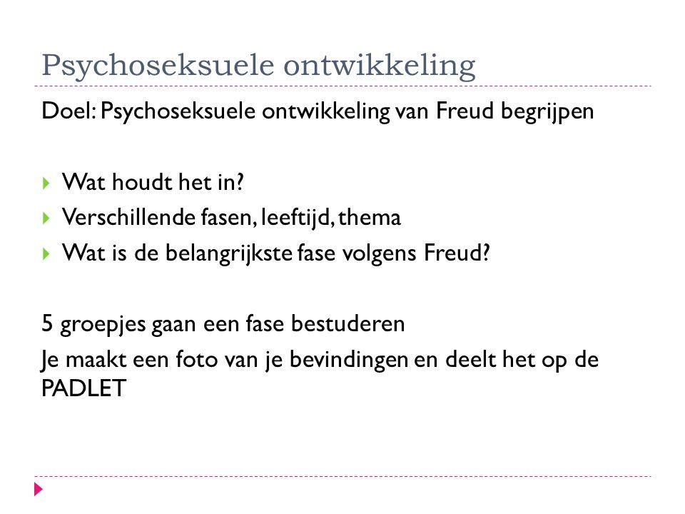 Psychoseksuele ontwikkeling Doel: Psychoseksuele ontwikkeling van Freud begrijpen  Wat houdt het in?  Verschillende fasen, leeftijd, thema  Wat is