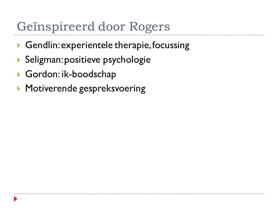 Geïnspireerd door Rogers  Gendlin: experientele therapie, focussing  Seligman: positieve psychologie  Gordon: ik-boodschap  Motiverende gespreksvo