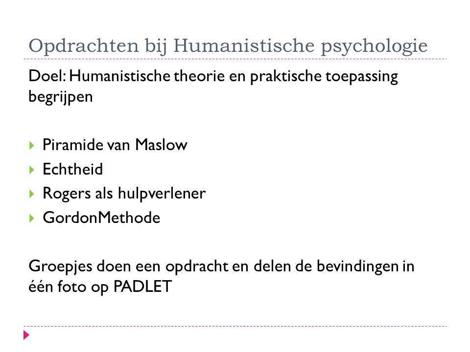 Opdrachten bij Humanistische psychologie Doel: Humanistische theorie en praktische toepassing begrijpen  Piramide van Maslow  Echtheid  Rogers als