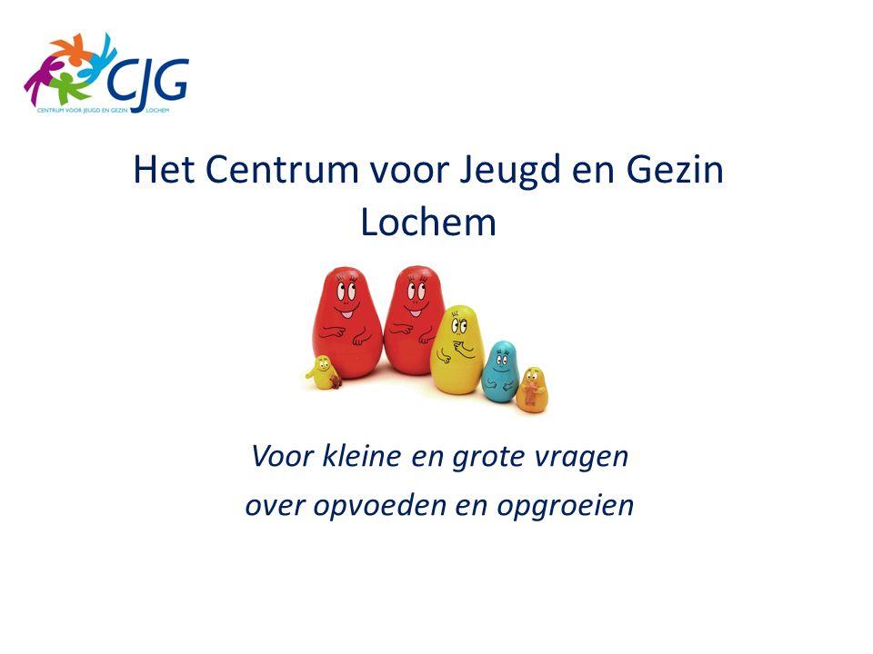 Het Centrum voor Jeugd en Gezin Lochem Voor kleine en grote vragen over opvoeden en opgroeien