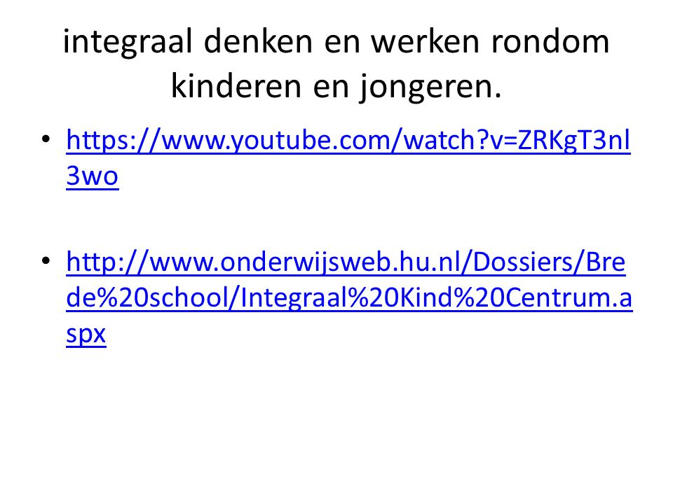 integraal denken en werken rondom kinderen en jongeren. https://www.youtube.com/watch?v=ZRKgT3nl 3wo https://www.youtube.com/watch?v=ZRKgT3nl 3wo http