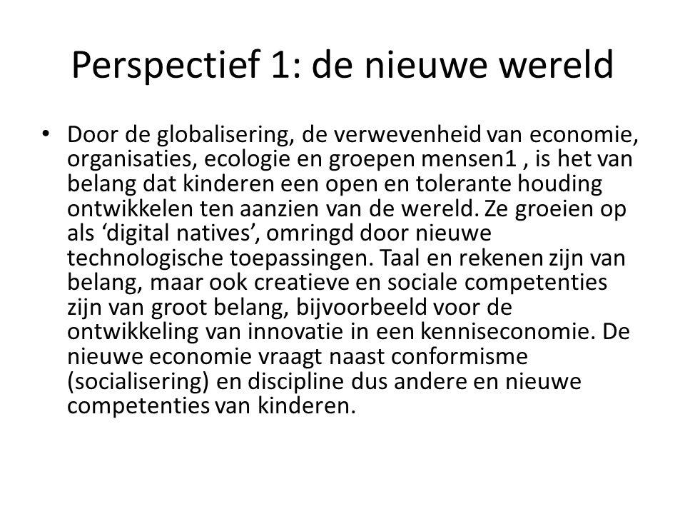 Perspectief 1: de nieuwe wereld Door de globalisering, de verwevenheid van economie, organisaties, ecologie en groepen mensen1, is het van belang dat