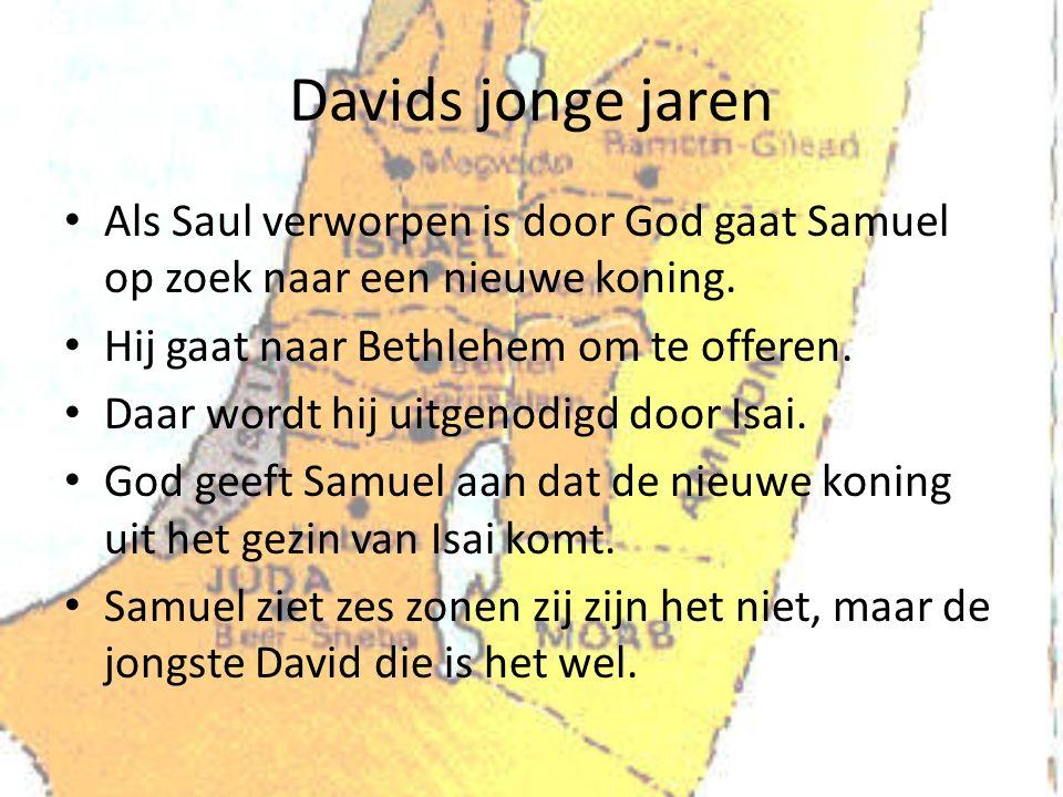 Davids jonge jaren Als Saul verworpen is door God gaat Samuel op zoek naar een nieuwe koning. Hij gaat naar Bethlehem om te offeren. Daar wordt hij ui