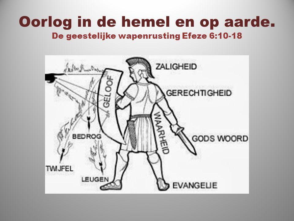 Oorlog in de hemel en op aarde.De geestelijke wapenrusting Efeze 6:10-18 Ef.