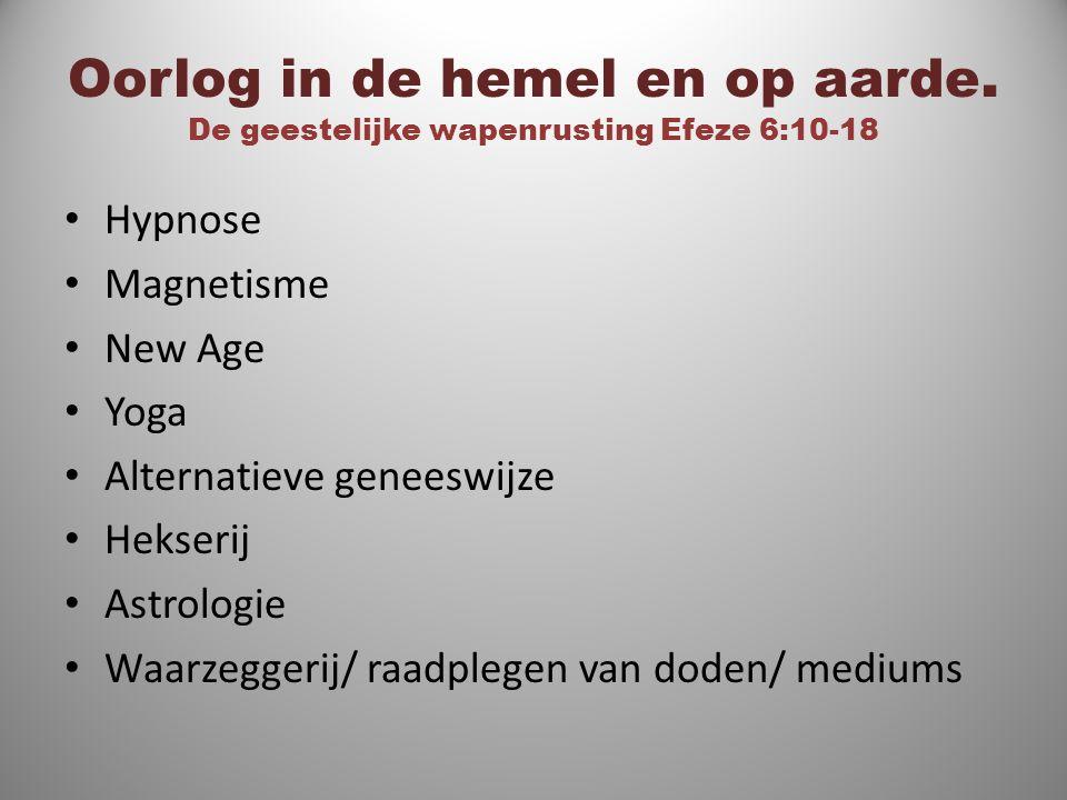 Oorlog in de hemel en op aarde. De geestelijke wapenrusting Efeze 6:10-18 Hypnose Magnetisme New Age Yoga Alternatieve geneeswijze Hekserij Astrologie