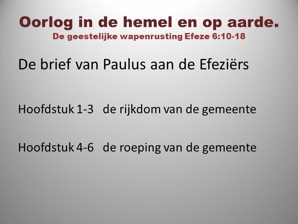 Oorlog in de hemel en op aarde. De geestelijke wapenrusting Efeze 6:10-18 De brief van Paulus aan de Efeziërs Hoofdstuk 1-3 de rijkdom van de gemeente