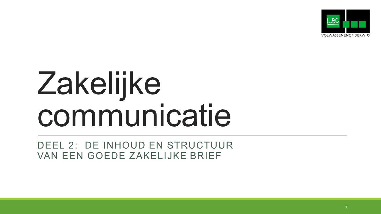 Zakelijke communicatie DEEL 2: DE INHOUD EN STRUCTUUR VAN EEN GOEDE ZAKELIJKE BRIEF 1