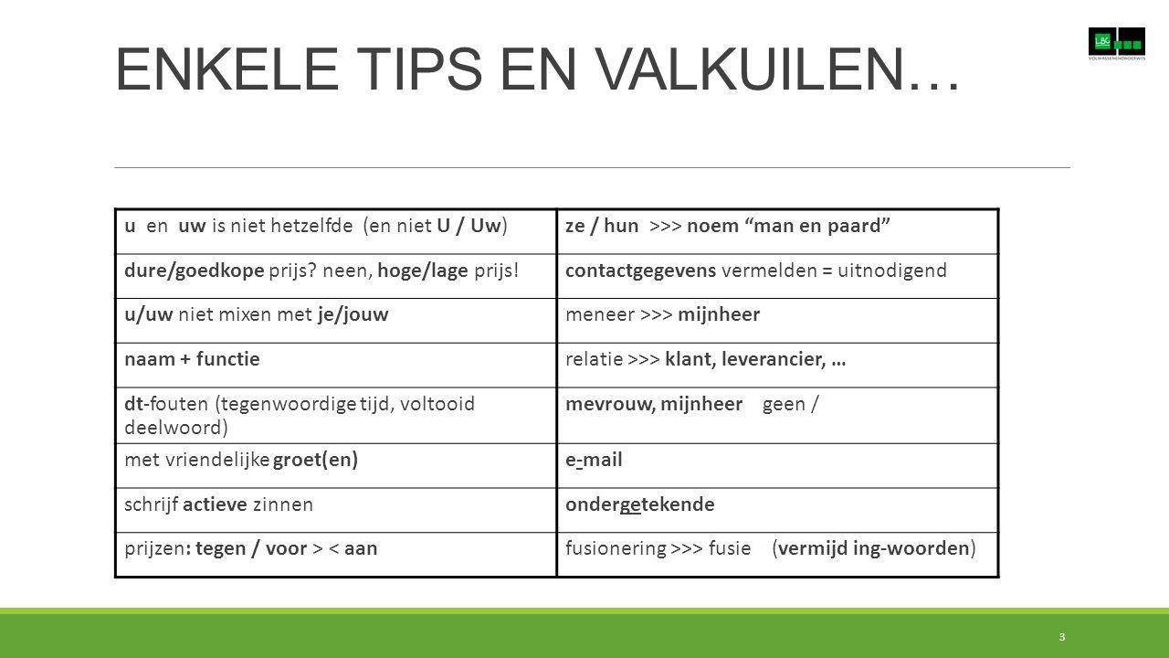 ENKELE TIPS EN VALKUILEN… 3 u en uw is niet hetzelfde (en niet U / Uw)ze / hun >>> noem man en paard dure/goedkope prijs.