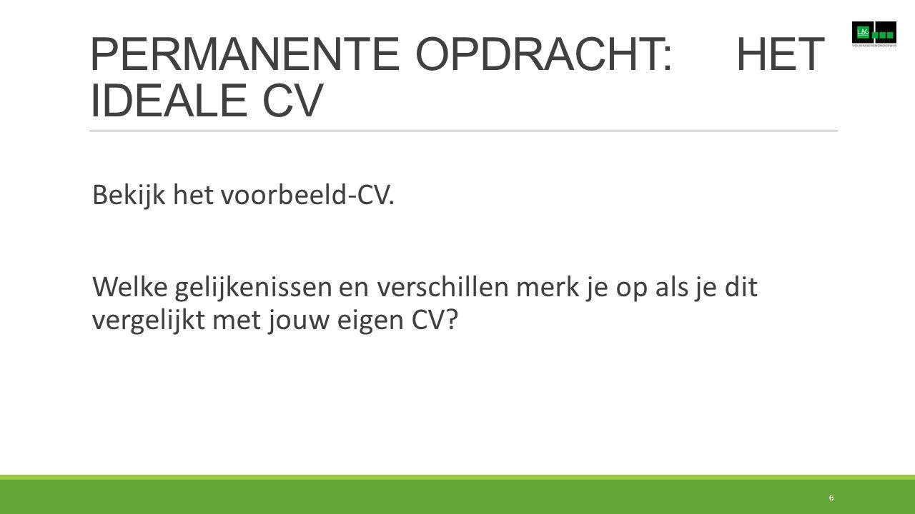 PERMANENTE OPDRACHT: HET IDEALE CV 6 Bekijk het voorbeeld-CV. Welke gelijkenissen en verschillen merk je op als je dit vergelijkt met jouw eigen CV?