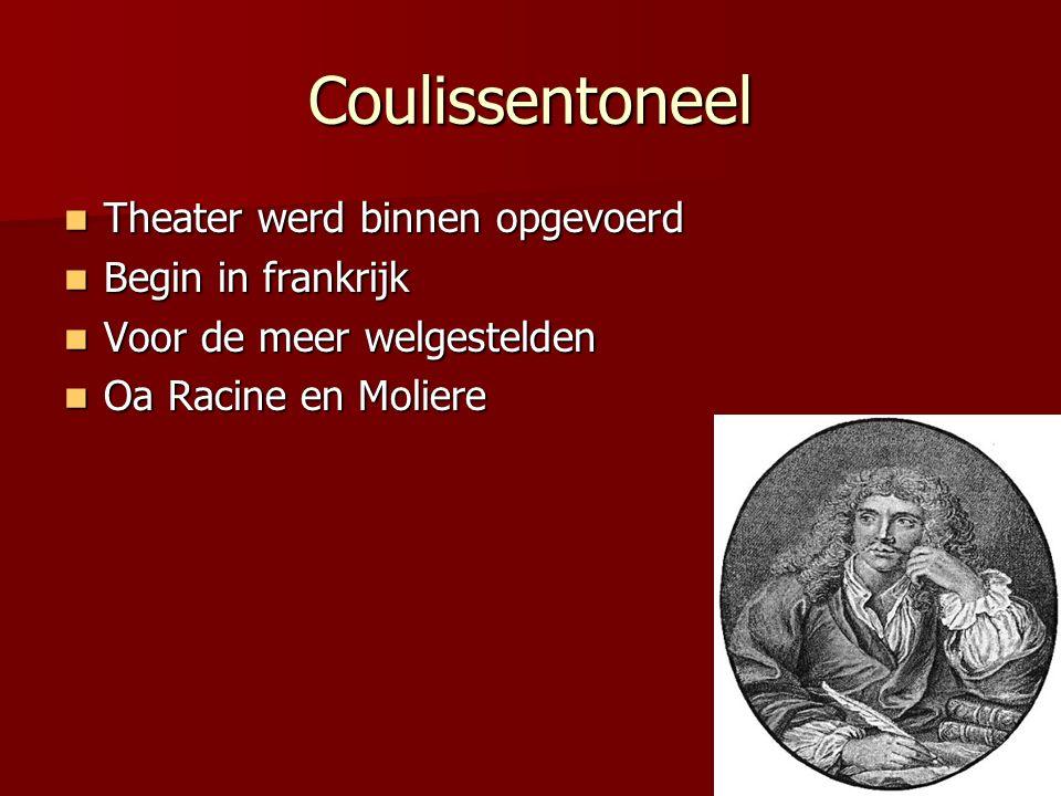 Coulissentoneel Theater werd binnen opgevoerd Theater werd binnen opgevoerd Begin in frankrijk Begin in frankrijk Voor de meer welgestelden Voor de me