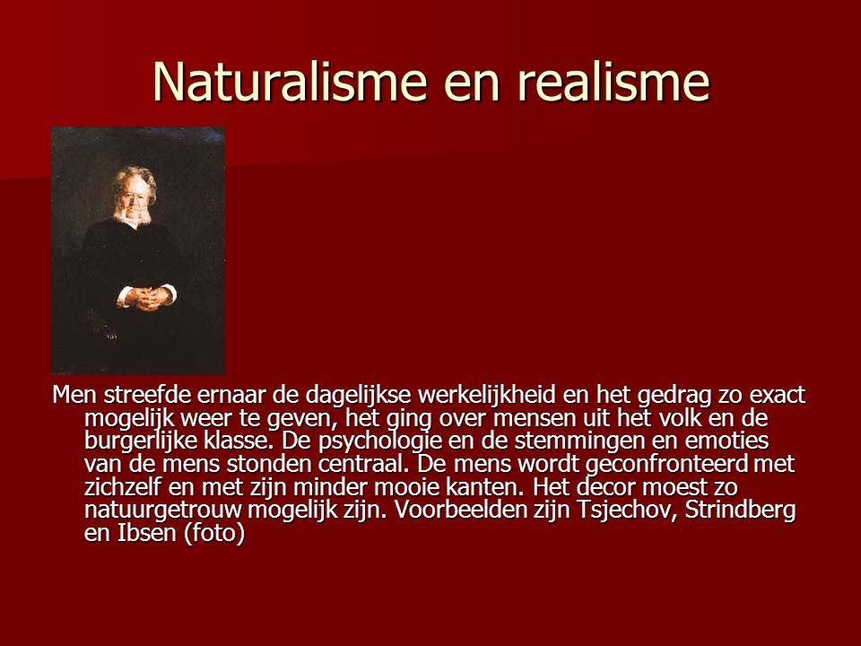 Naturalisme en realisme Ibsen Men streefde ernaar de dagelijkse werkelijkheid en het gedrag zo exact mogelijk weer te geven, het ging over mensen uit