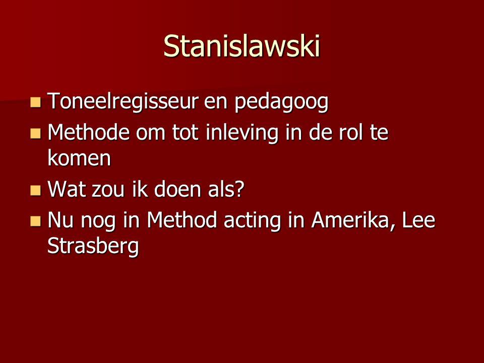 Stanislawski Toneelregisseur en pedagoog Toneelregisseur en pedagoog Methode om tot inleving in de rol te komen Methode om tot inleving in de rol te k