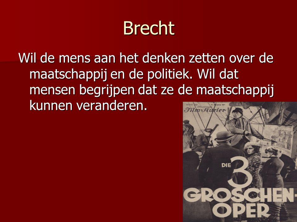 Brecht Wil de mens aan het denken zetten over de maatschappij en de politiek. Wil dat mensen begrijpen dat ze de maatschappij kunnen veranderen.