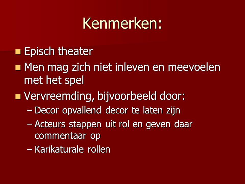 Kenmerken: Episch theater Episch theater Men mag zich niet inleven en meevoelen met het spel Men mag zich niet inleven en meevoelen met het spel Vervr