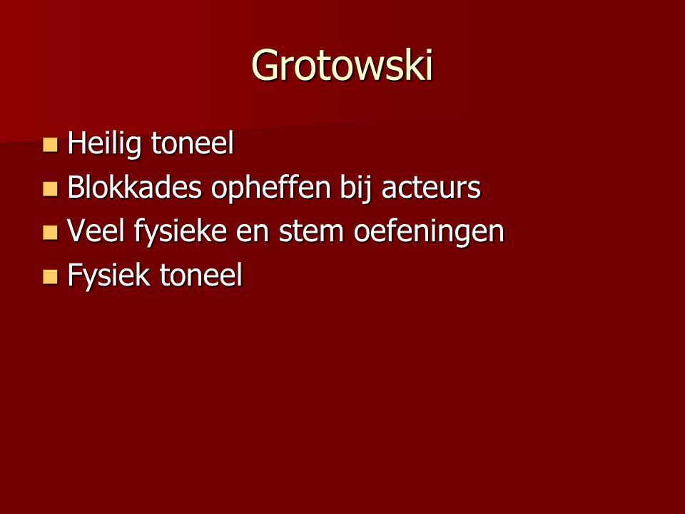 Grotowski Heilig toneel Heilig toneel Blokkades opheffen bij acteurs Blokkades opheffen bij acteurs Veel fysieke en stem oefeningen Veel fysieke en st