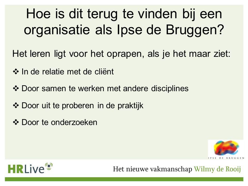 Hoe is dit terug te vinden bij een organisatie als Ipse de Bruggen.