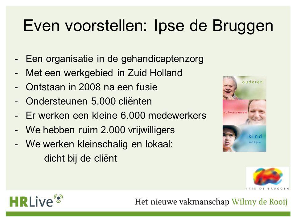 Even voorstellen: Ipse de Bruggen -Een organisatie in de gehandicaptenzorg -Met een werkgebied in Zuid Holland -Ontstaan in 2008 na een fusie -Ondersteunen 5.000 cliënten -Er werken een kleine 6.000 medewerkers -We hebben ruim 2.000 vrijwilligers -We werken kleinschalig en lokaal: dicht bij de cliënt