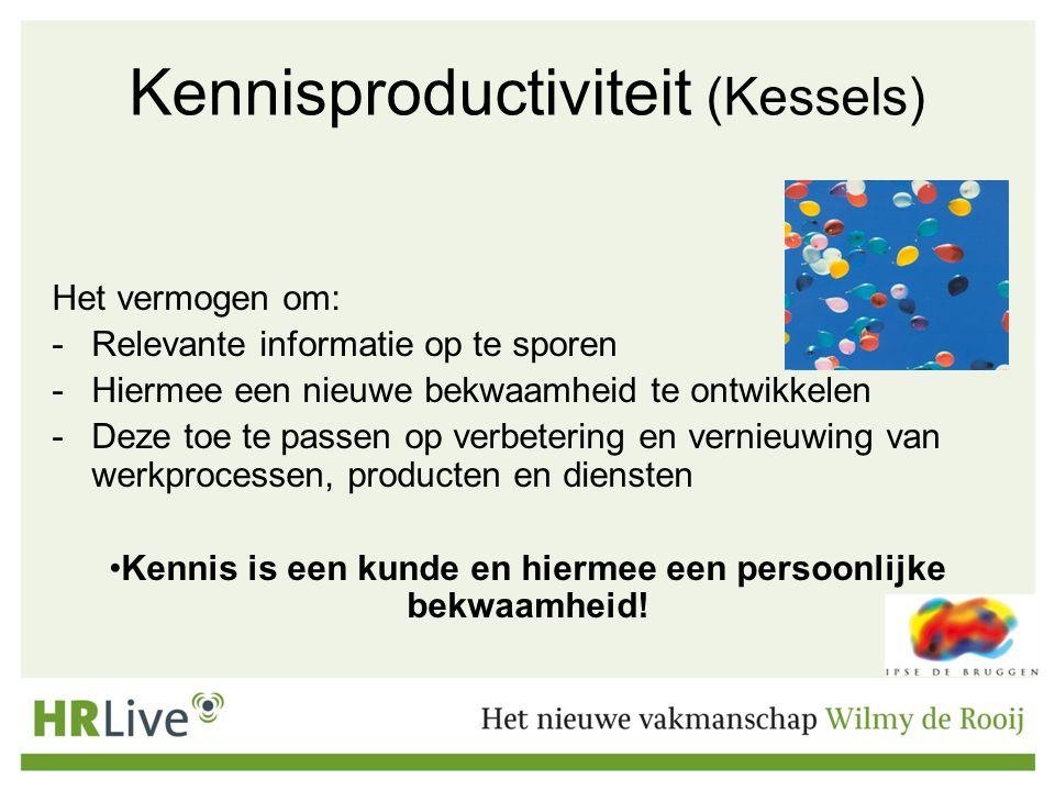 Kennisproductiviteit (Kessels) Het vermogen om: -Relevante informatie op te sporen -Hiermee een nieuwe bekwaamheid te ontwikkelen -Deze toe te passen op verbetering en vernieuwing van werkprocessen, producten en diensten Kennis is een kunde en hiermee een persoonlijke bekwaamheid!
