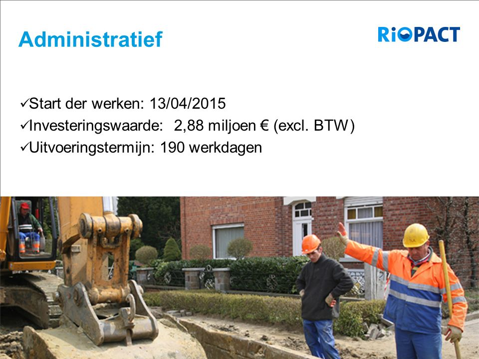 15-12-2010 Aquafin partner for all wastewater projects 6 Administratief Start der werken: 13/04/2015 Investeringswaarde: 2,88 miljoen € (excl.