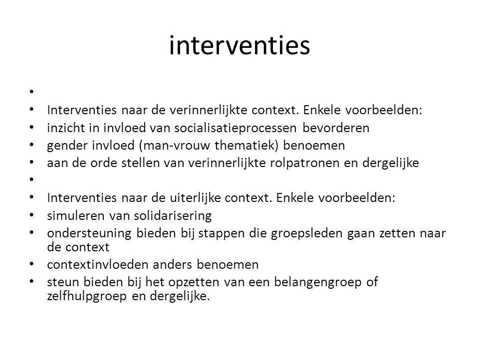 interventies Interventies naar de verinnerlijkte context. Enkele voorbeelden: inzicht in invloed van socialisatieprocessen bevorderen gender invloed (