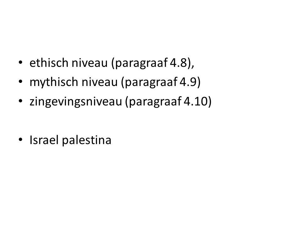 ethisch niveau (paragraaf 4.8), mythisch niveau (paragraaf 4.9) zingevingsniveau (paragraaf 4.10) Israel palestina