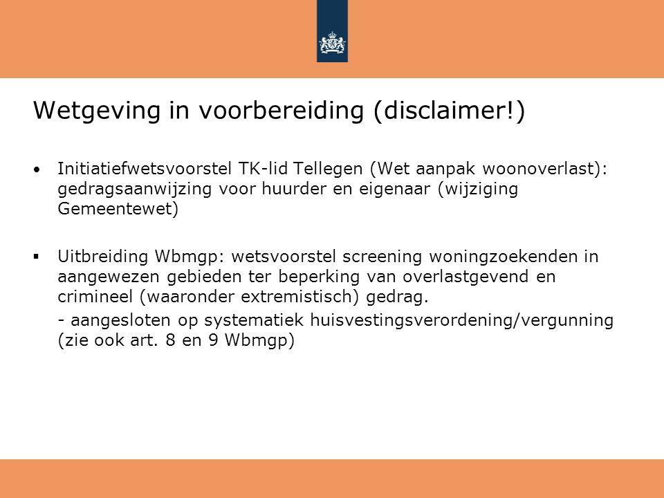 Wetgeving in voorbereiding (disclaimer!) Initiatiefwetsvoorstel TK-lid Tellegen (Wet aanpak woonoverlast): gedragsaanwijzing voor huurder en eigenaar