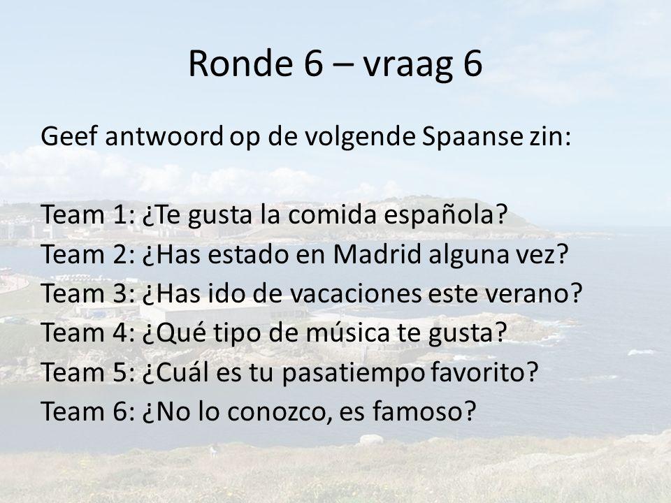 Ronde 6 – vraag 6 Geef antwoord op de volgende Spaanse zin: Team 1: ¿Te gusta la comida española.