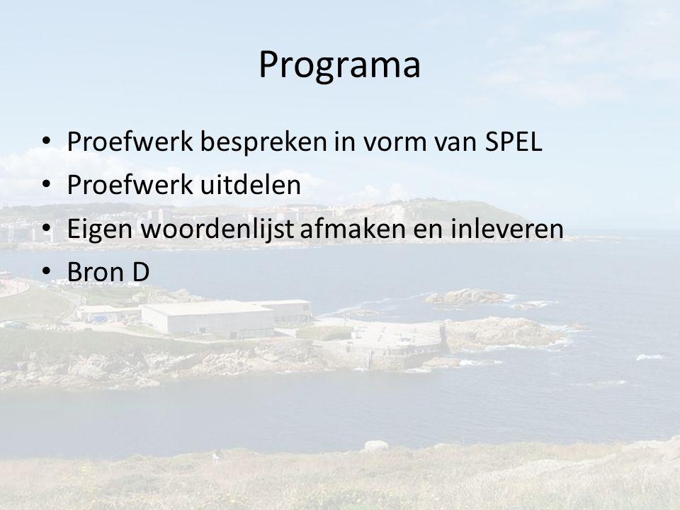 Programa Proefwerk bespreken in vorm van SPEL Proefwerk uitdelen Eigen woordenlijst afmaken en inleveren Bron D