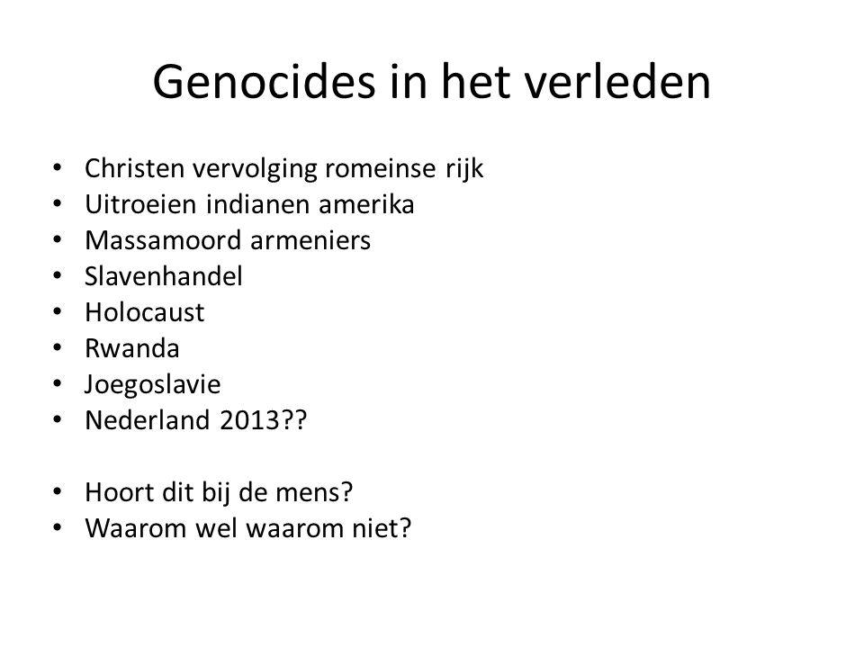 Genocides in het verleden Christen vervolging romeinse rijk Uitroeien indianen amerika Massamoord armeniers Slavenhandel Holocaust Rwanda Joegoslavie Nederland 2013 .