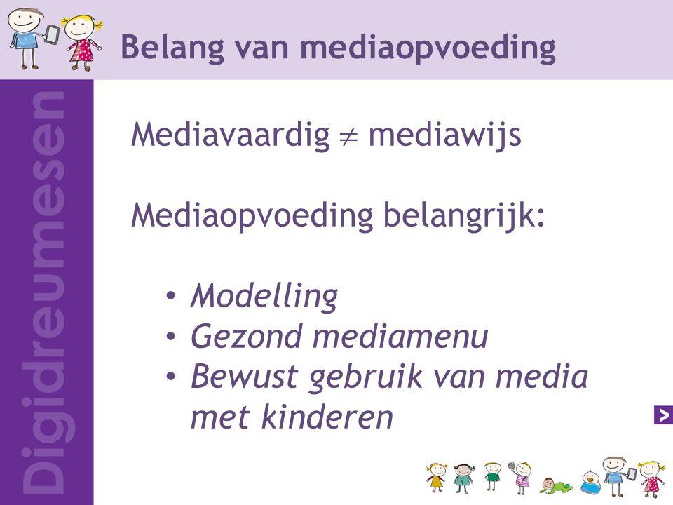 Belang van mediaopvoeding Mediavaardig  mediawijs Mediaopvoeding belangrijk: Modelling Gezond mediamenu Bewust gebruik van media met kinderen