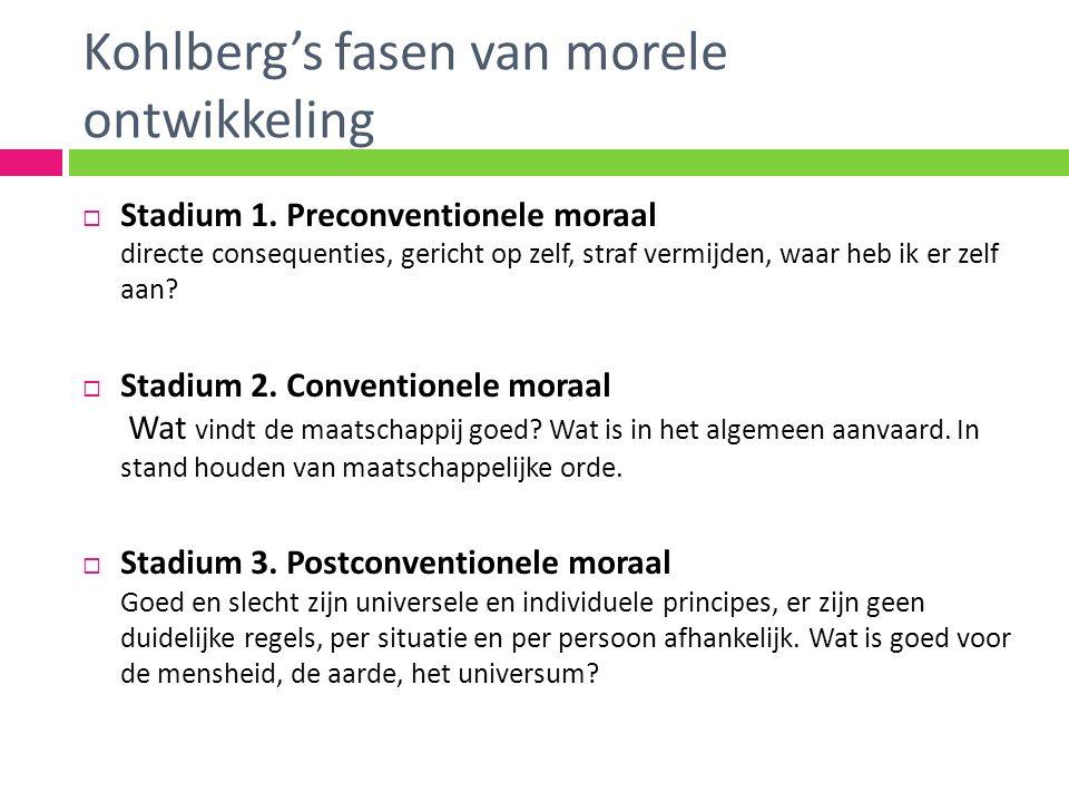 Kohlberg's fasen van morele ontwikkeling  Stadium 1. Preconventionele moraal directe consequenties, gericht op zelf, straf vermijden, waar heb ik er