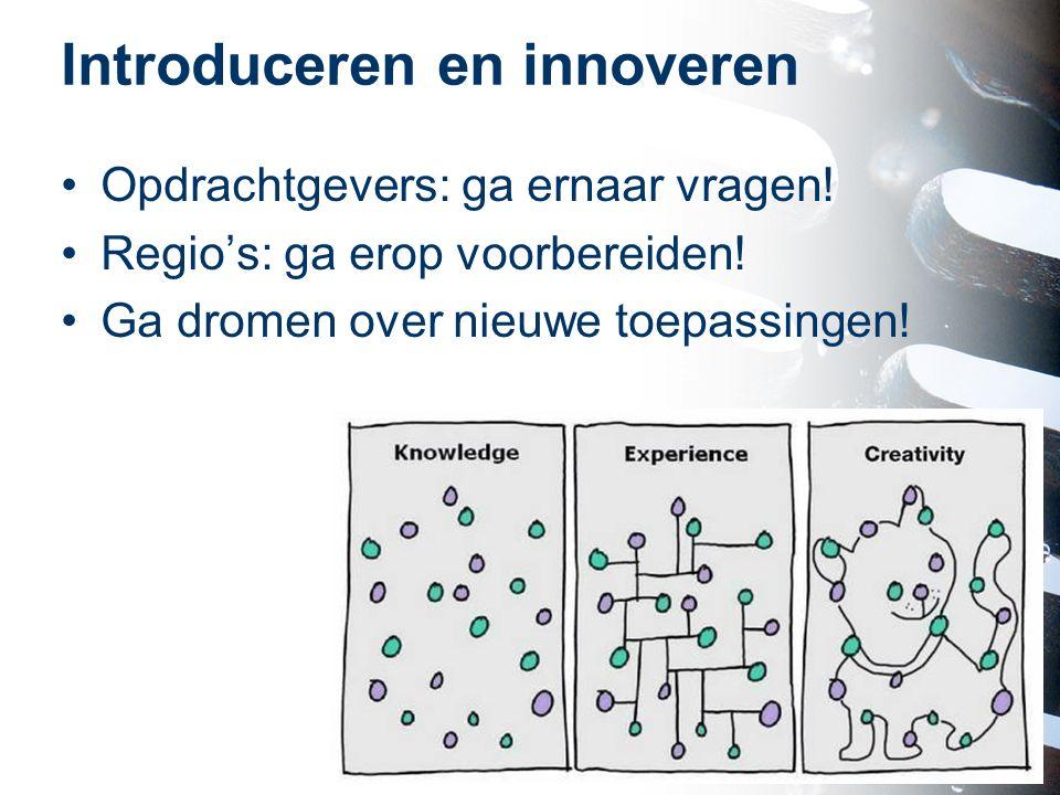 Introduceren en innoveren Opdrachtgevers: ga ernaar vragen! Regio's: ga erop voorbereiden! Ga dromen over nieuwe toepassingen! 12
