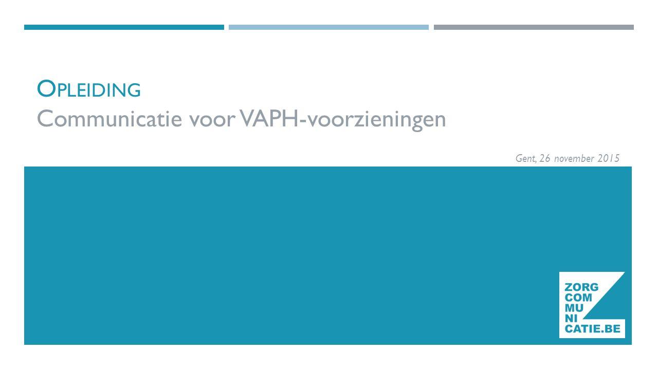 O PLEIDING Communicatie voor VAPH-voorzieningen Gent, 26 november 2015