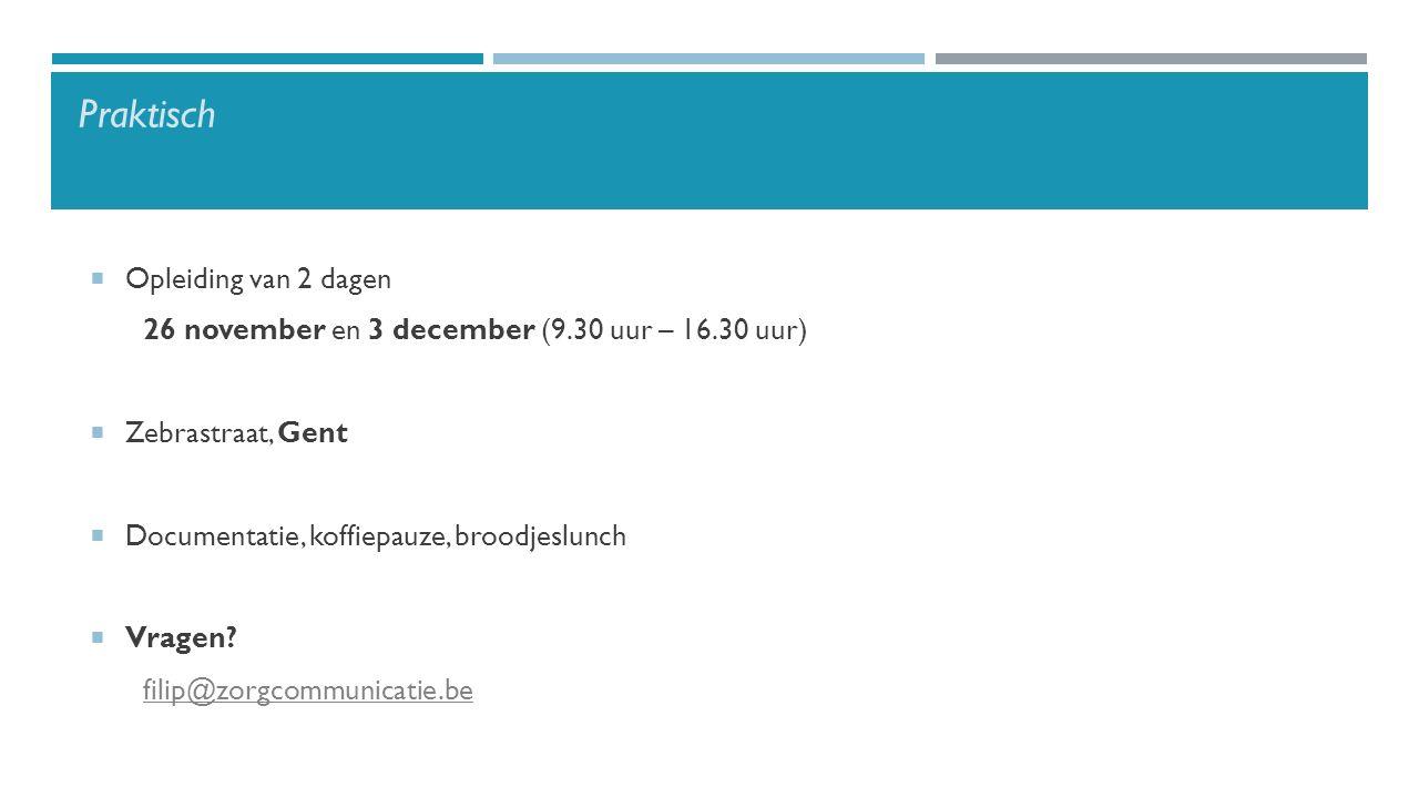 Praktisch  Opleiding van 2 dagen 26 november en 3 december (9.30 uur – 16.30 uur)  Zebrastraat, Gent  Documentatie, koffiepauze, broodjeslunch  Vr