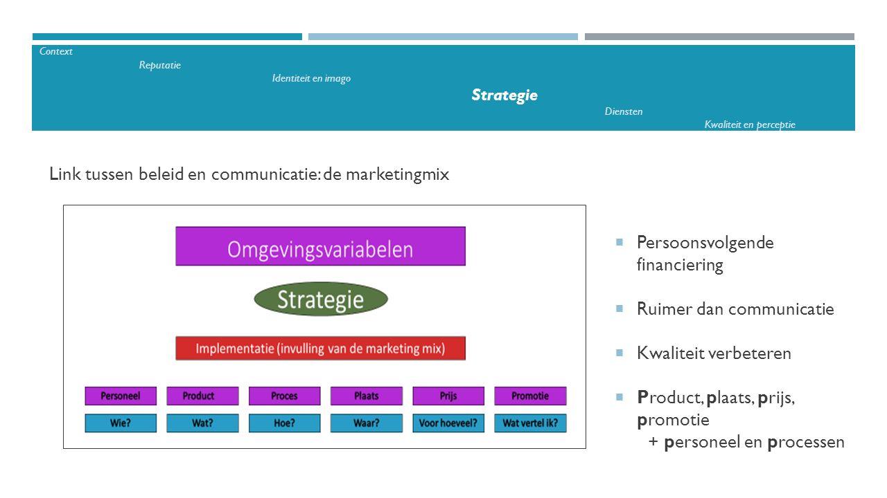 Link tussen beleid en communicatie: de marketingmix  Persoonsvolgende financiering  Ruimer dan communicatie  Kwaliteit verbeteren  Product, plaats
